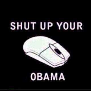 Shut up your mouse obamah