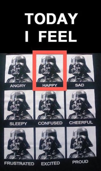 Today I Feel Happy - Darth Vader Emotions