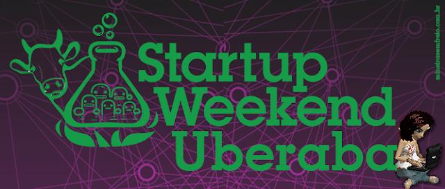 Startup Weekend Uberaba de 4 a 6 de dezembro, blog Mineira sem Freio