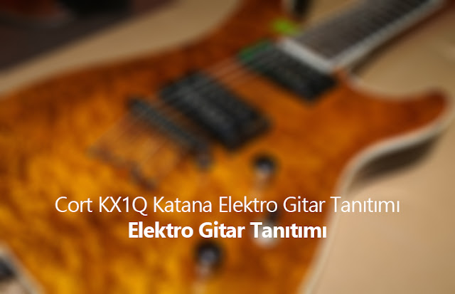 Cort KX1Q Katana Elektro Gitar Tanıtımı