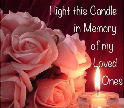 I light this candle in memory of my loved ones.