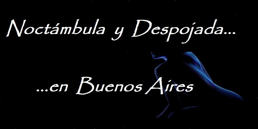 NOCTAMBULA Y DESPOJADA... en Buenos Aires...