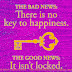 The bad news: There is not key to happiness. The good news: It isn't locked.