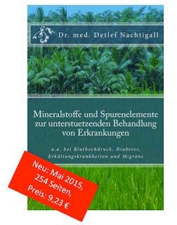 http://www.amazon.de/Mineralstoffe-Spurenelemente-unterstuetzenden-Behandlung-Erkrankungen/dp/1512235180/ref=sr_1_1?s=books&ie=UTF8&qid=1437135216&sr=1-1&keywords=detlef+nachtigall
