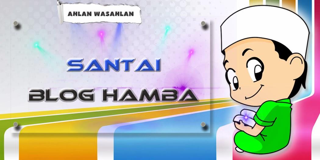 ~ Santai Blog Hamba ~