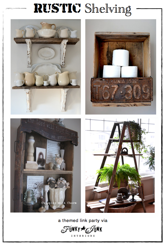Rustic Shelving - a themed link party via Funky Junk Interiors
