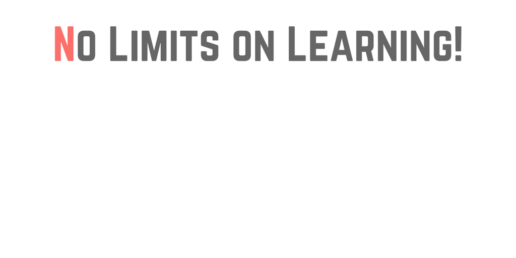 No Limits on Learning!
