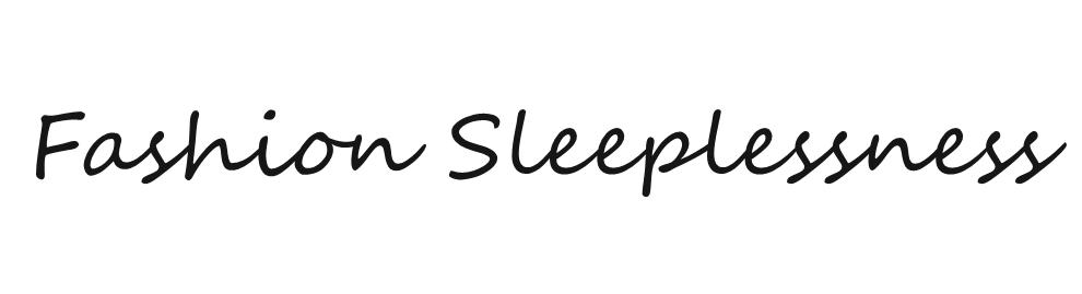 Fashion Sleeplessness