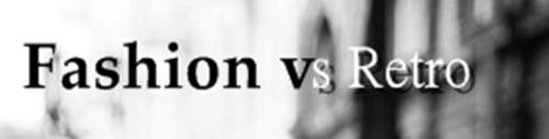Fashion vs Retro