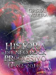 HISTORIA DEL NEO ROCK PROGRESIVO (1982-2016) (T&B Editores, 2016)