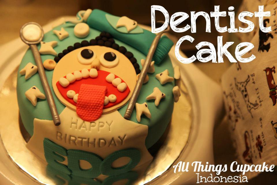 All Things Cupcake Indonesia Dentist Cake for Edo
