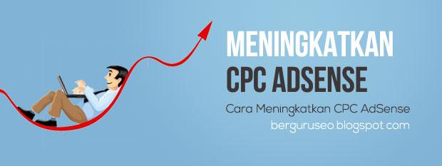 Cara Meningkatkan Pendapatan PerKlik CPC Google AdSense