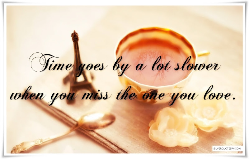 Time Goes By A Lot Slower When You Miss The One You Love, Picture Quotes, Love Quotes, Sad Quotes, Sweet Quotes, Birthday Quotes, Friendship Quotes, Inspirational Quotes, Tagalog Quotes