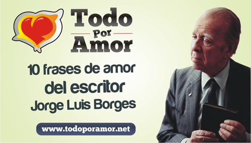 10 frases de amor del escritor Jorge Luis Borges