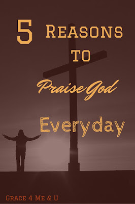 Reminding you that God deserves your praise by giving you 5 reasons to praise Him.