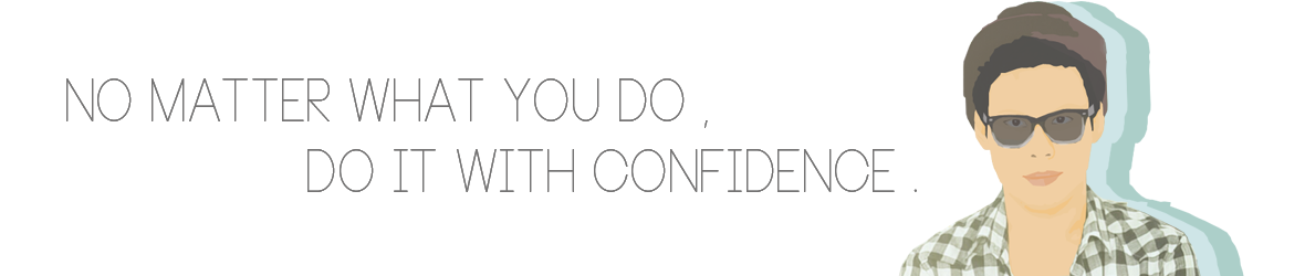 No matter what you do, do it with confidence