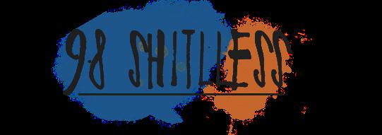 98 Shitlless