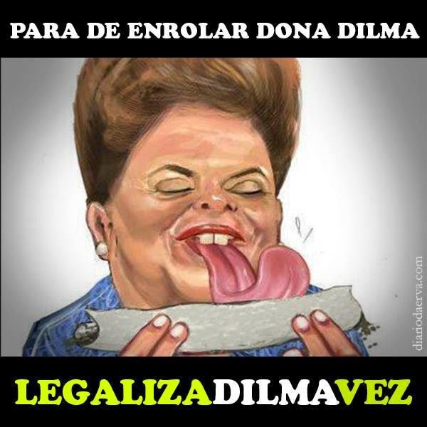 Legaliza Dilma Vez!