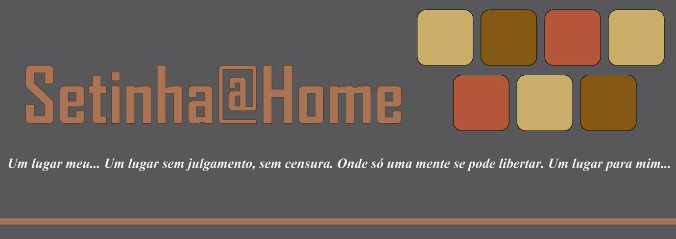 Setinha @ Home