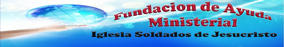 FUNDACIÓN DE AYUDA MINISTERIAL IGLESIA SOLDADOS DE JESUCRISTO