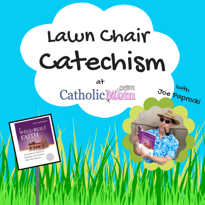 Lawn Chair Catechism at Catholicmom.com with Joe Paprocki