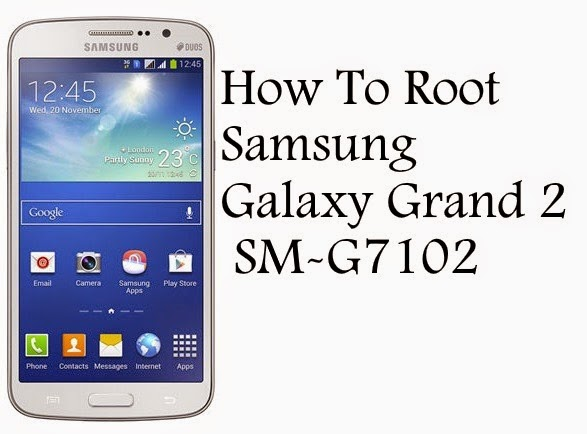 How To Root samsung galaxy grand 2 sm-g7102