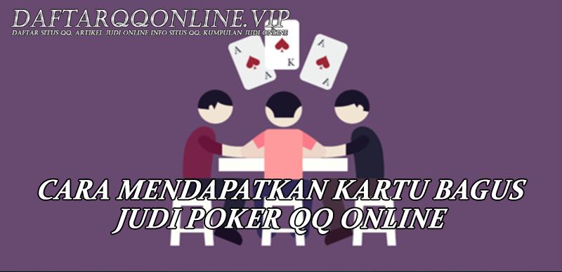 Cara Mendapatkan Kartu Bagus Judi Poker QQ Online