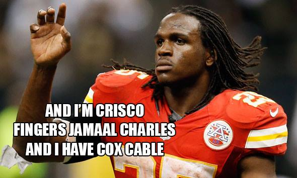 and I'm crisco fingers Jamaal Charles and I have cox cable