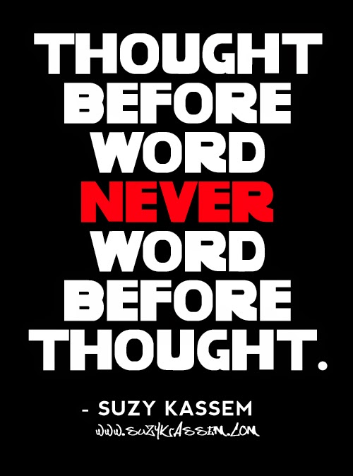 thought before word never word before thought. Suzy Kassem