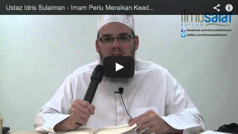 Ustaz Idris Sulaiman – Imam Perlu Meraikan Keadaan Makmum, Jangan Baca Panjang Sangat!