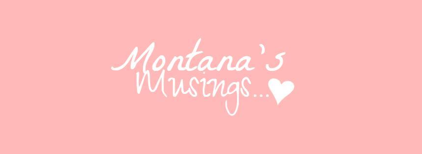 Montana's Musings