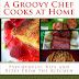 A Groovy Chef Cooks At Home - Free Kindle Non-Fiction