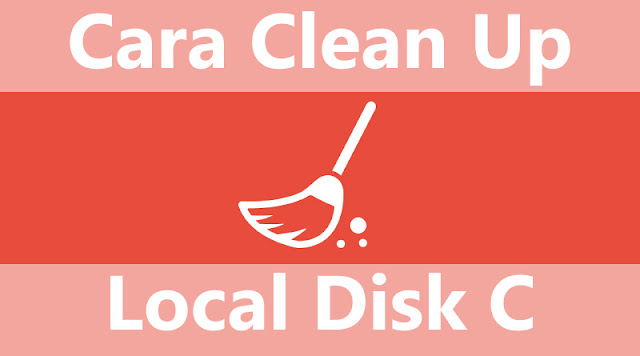 Cara Clean Up Local Disk C