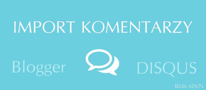 import komentarzy, blogger, disqus, instrukcja