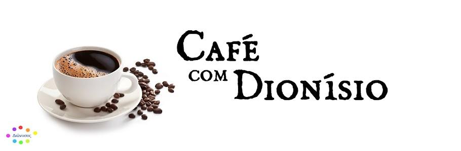 Café com Dionísio