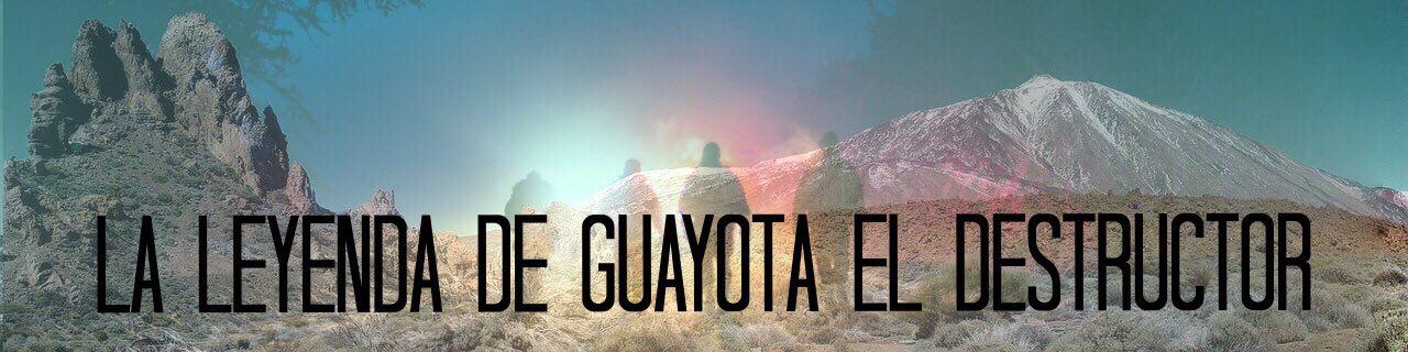 La Leyenda de Guayota el Destructor