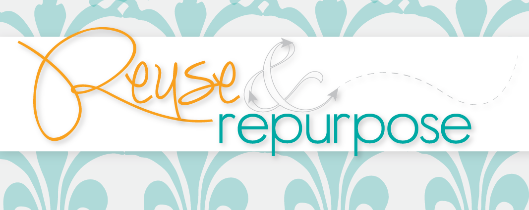 reuse repurpose - Reuse Repurpose