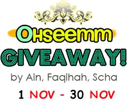 OHSEEMM GIVEAWAY by Faqihah, Ain, Scha