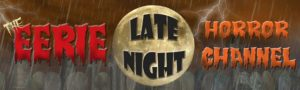 Watch Me on The Eerie Late Night Horror Channel
