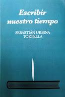 """"""" ESCRIBIR NUESTRO TIEMPO """"  es el último libro, publicado en Abril de 2012, de Sebastián Urbina."""