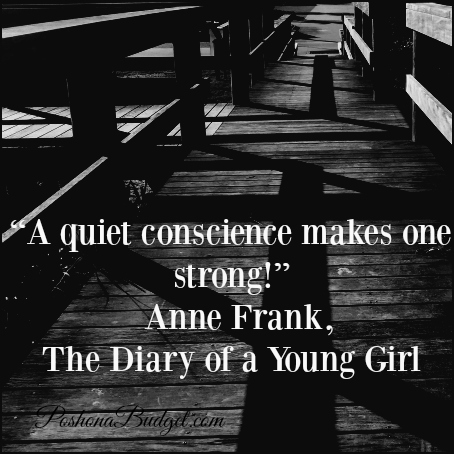 """""""A quiet conscience makes one strong!"""" Anne Frank, The Diary of a Young Girl"""