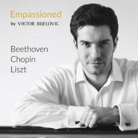 Empassioned - Viktor Bijelovic - Beethoven, Chopin, Liszt