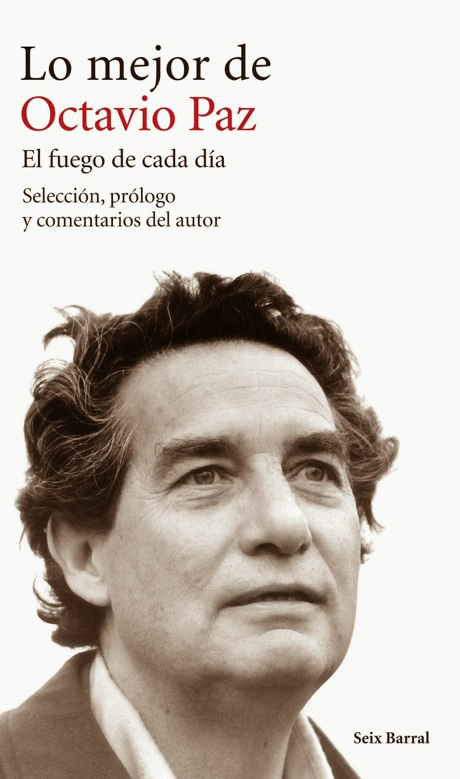 http://encuentrosconlasletras.blogspot.com.es/2014/11/octavio-paz-el-fuego-de-cada-dia.html