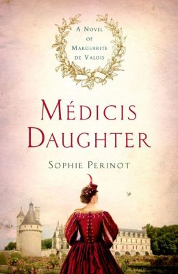 Medicis Daughter: A Novel of Marguerite de Valois by Sophie Perinot