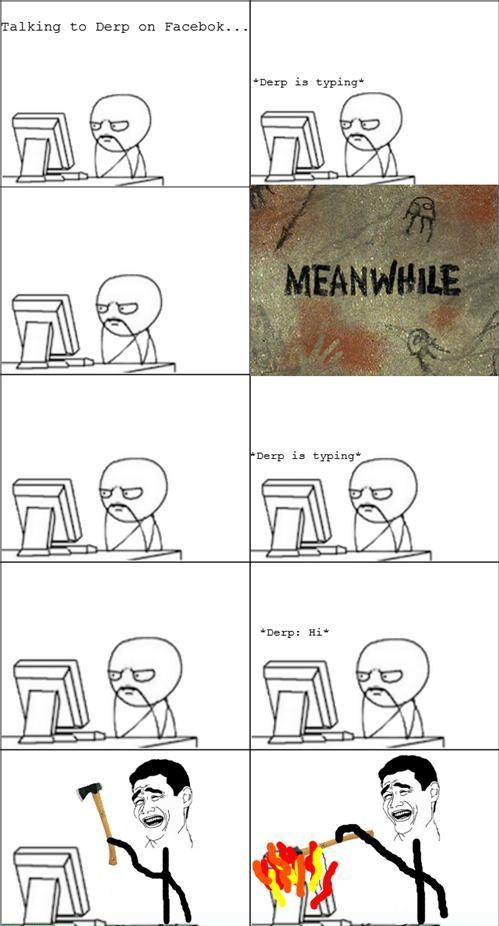 More funny | Meme | Rage Comics: Derp is typing: Hi