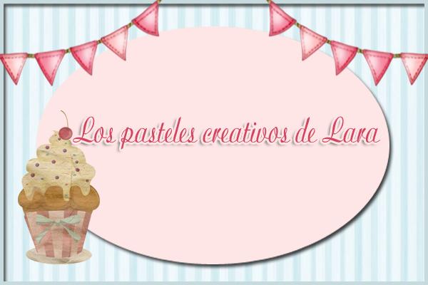 Los Pasteles Creativos de Lara...