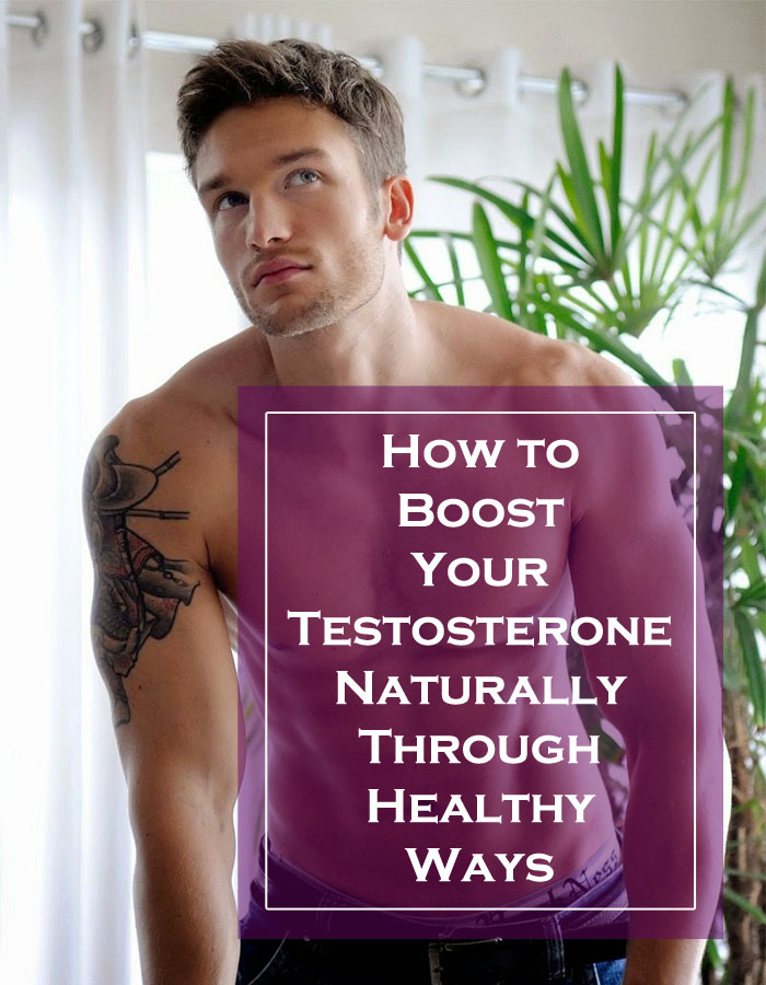 How to Boost Your Testosterone Naturally Through Healthy Ways