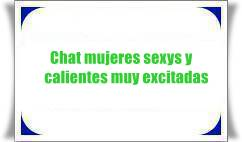 Chat mujeres sexys y calientes muy excitadas