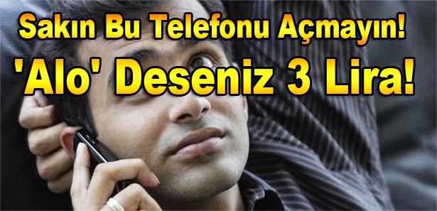 Sakın Bu Telefonu Açmayın! 'Alo' Deseniz 3 Lira!