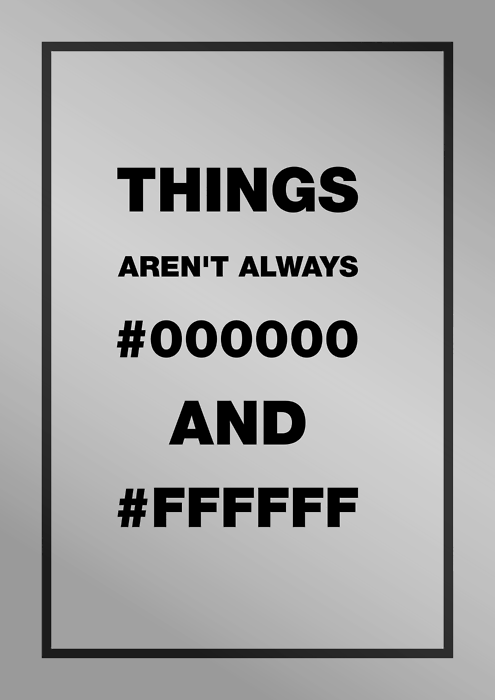 Things aren't always #000000 and #FFFFF